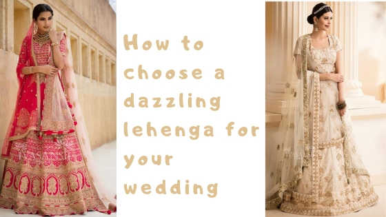 How to choose a dazzling lehenga for your wedding